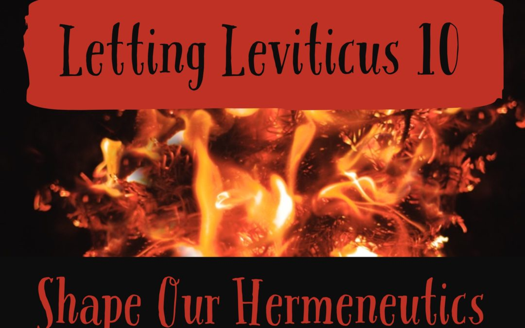Letting Leviticus 10 Shape our Hermeneutics