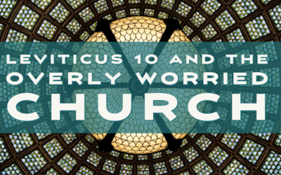 Leviticus 10 and the Overly Worried Church